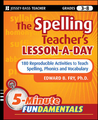 The Spelling Teacher's Lesson-a-Day 180 Reproducible Activities to Teach Spelling, Phonics, and Vocabulary by Edward B. Fry
