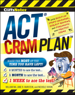 CliffsNotes ACT Cram Plan by William Ma, Jane R. Burstein, Nichole Vivion
