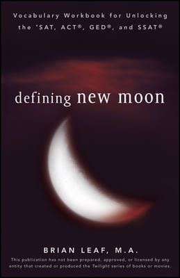 Defining New Moon Vocabulary Workbook for Unlocking the SAT, ACT, GED, and SSAT by Brian Leaf