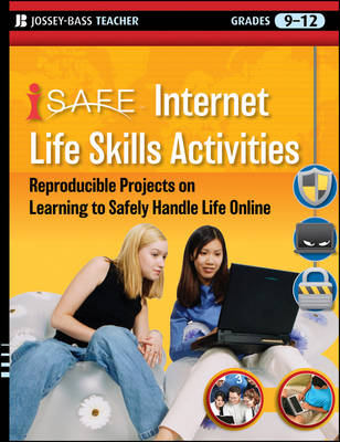 I-SAFE Internet Life Skills Activities Reproducible Projects on Learning to Safely Handle Life Online, Grades 9-12 by iSafe