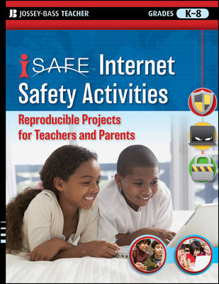 I-SAFE Internet Safety Activities Reproducible Projects for Teachers and Parents, Grades K-8 by iSafe