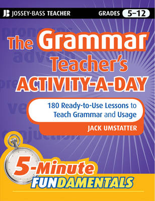 The Grammar Teacher's Activity-a-Day 180 Ready-to-Use Lessons to Teach Grammar and Usage by Jack Umstatter