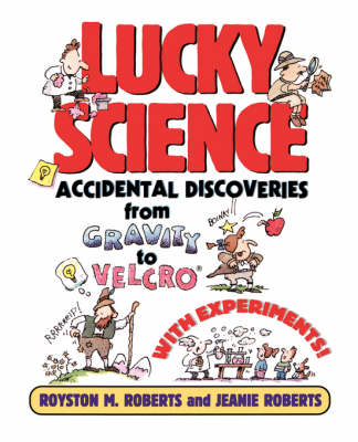 Lucky Science Accidental Discoveries from Gravity to Velcro - With Experiments! by Royston M. Roberts, Jeanie Roberts
