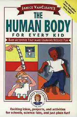 Janice VanCleave's the Human Body for Every Kid Easy Activities That Make Learning Science Fun by Janice VanCleave