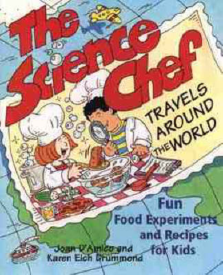 The Science Chef Travels Around the World Fun Food Experiments and Recipes for Kids by Joan D'Amico, Karen Eich Drummond