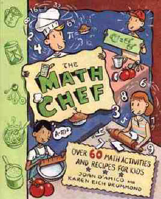 The Math Chef Over 60 Math Activities and Recipes for Kids by Joan D'Amico, Karen Eich Drummond