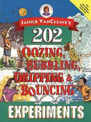 Janice VanCleave's 202 Oozing, Bubbling, Dripping and Bouncing Experiments by Janice VanCleave