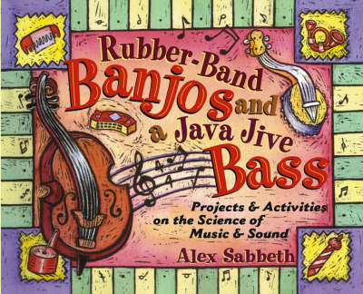 Rubber-band Banjos and a Java-jive Bass Projects and Activities on the Science of Music and Sound by Alex Sabbeth