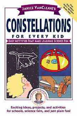 Constellations for Every Kid Easy Activities that Make Learning Science Fun by Janice VanCleave