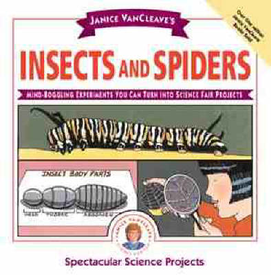 Janice VanCleave's Insects and Spiders Mind-boggling Experiments You Can Turn into Science Fair Projects by Janice VanCleave