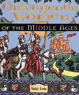 Outrageous Women of the Middle Ages by Vicki Leon