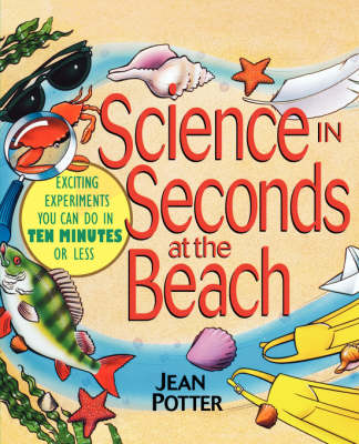 Science in Seconds at the Beach Exciting Experiments You Can Do in Ten Minutes or Less by Jean Potter