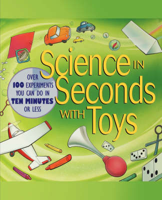 Science in Seconds with Toys Over 100 Experiments You Can Do in Ten Minutes or Less by Jean Potter