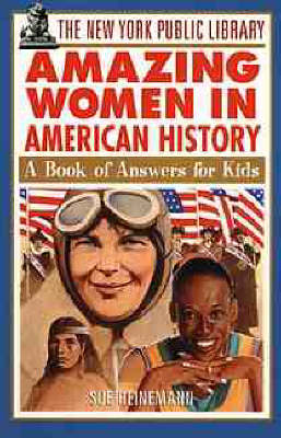 The New York Public Library Amazing Women in American History A Book of Answers for Kids by The New York Public Library, Sue Heinneman
