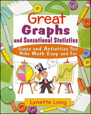 Great Graphs and Sensational Statistics Games and Activities That Make Math Easy and Fun by Lynette Long