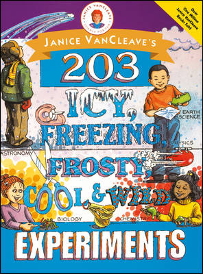 Janice VanCleave's 203 Icy, Freezing, Frosty, Cool, and Wild Experiments by Janice VanCleave