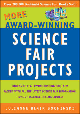 More Award-winning Science Fair Projects by Julianne Blair Bochinski