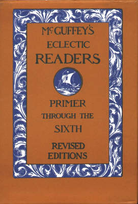 McGuffey's Eclectic Readers by William Holmes McGuffey