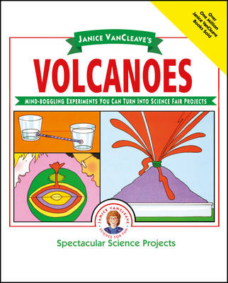 Janice Vancleave's Volcanoes: Mind-boggling Experiments You Can Turn into Science Fair Projects by Janice VanCleave