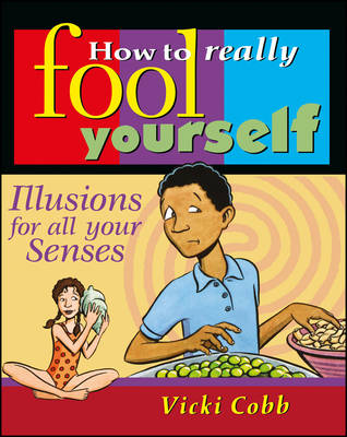 How to Really Fool Yourself Illusions for All Your Senses by Vicki Cobb
