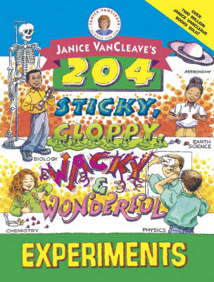 Janice VanCleave's 204 Sticky, Gloppy, Wacky and Wonderful Experiments by Janice VanCleave