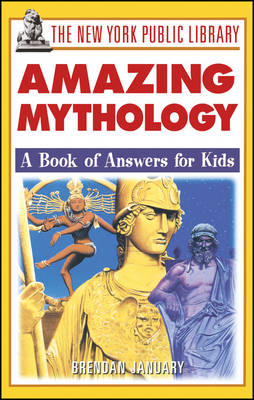 The Amazing Mythology A Book of Answers for Kids by The New York Public Library, Brendan January
