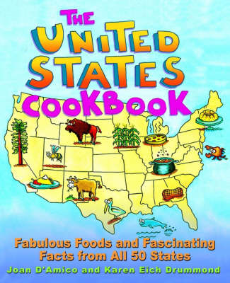 The United States Cookbook Fabulous Foods and Fascinating Facts from All 50 States by Joan D'Amico, Karen Eich, Karen Eich Drummond