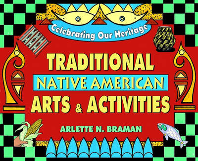 Traditional Native American Arts and Activities by Arlette N. Braman