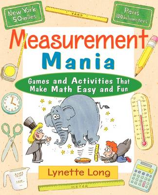 Measurement Mania Games and Activities That Make Math Easy and Fun by Lynette Long