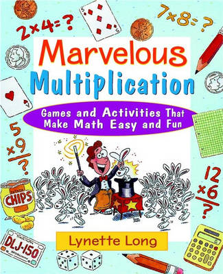 Marvelous Multiplication Games and Activities That Make Math Easy and Fun by Lynette Long
