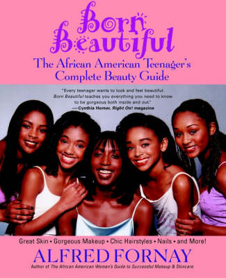 Born Beautiful The African American Teenager's Complete Beauty Guide by Alfred Fornay
