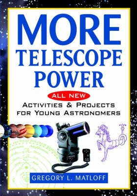 More Telescope Power All New Activities and Projects for Young Astronomers by Gregory L. Matloff