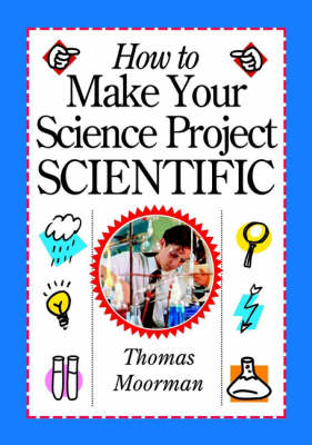 How to Make Your Science Project Scientific by Tom Moorman