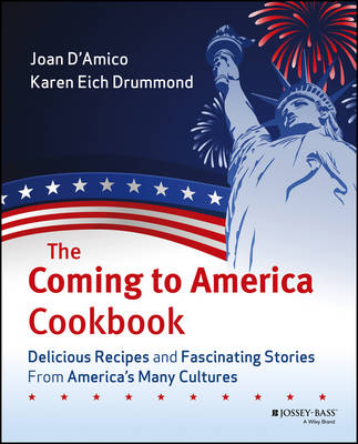The Coming to America Cookbook Delicious Recipes and Fascinating Stories from America's Many Cultures by Joan D'Amico, Karen Eich Drummond