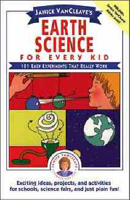 Earth Science for Every Kid 101 Easy Experiments That Really Work by Janice VanCleave