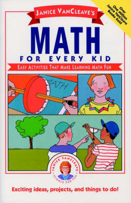 Janice VanCleave's Math for Every Kid Easy Activities That Make Learning Math Fun by Janice VanCleave