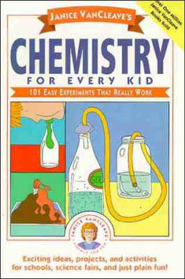 Chemistry for Every Kid 101 Easy Experiments That Really Work by Janice VanCleave