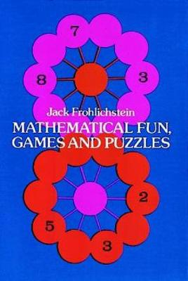Mathematical Fun, Games and Puzzles by Jack Frohlichstein