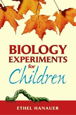 Biology Experiments for Children by Ethel R. Hanauer
