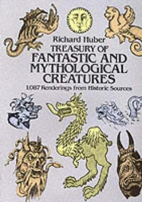 A Treasury of Fantastic and Mythological Creatures 1, 087 Renderings from Historic Sources by Richard Huber
