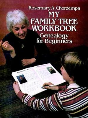 My Family Tree Workbook Genealogy for Beginners by Rosemary A. Chorzempa