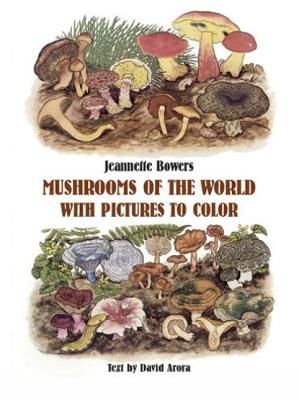 Mushrooms of the World with Pictures to Color Coloring Book by Jeannette Bowers, David Arora