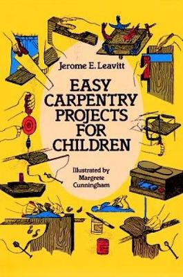 Easy Carpentry Projects for Children by Jerone E. Leavitt