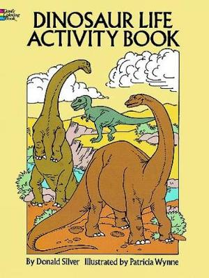 Dinosaur Life Activity Book by Donald M. Silver