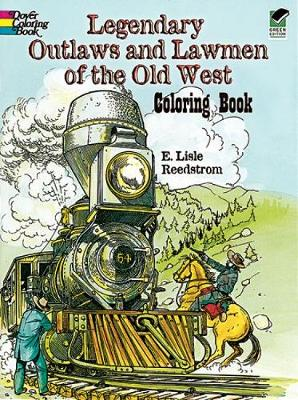 Legendary Outlaws and Lawmen of the Old West Coloring Book by Ernest Lisle Reedstrom