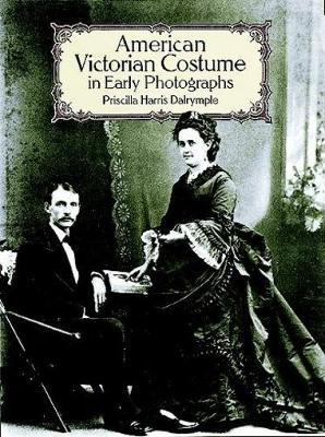 American Victorian Costume in Early Photographs by Priscilla Harris Dalrymple