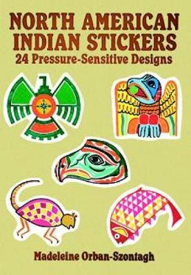 North American Indian Stickers 24 Pressure-Sensitive Designs by Madeleine Orban-Szontagh