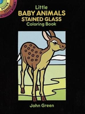 Little Baby Animals Stained Glass Colouring Book Dover Little Activity Books by John Green