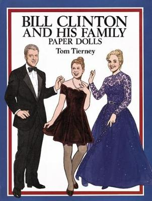 Bill Clinton and His Family: Paper Dolls by Tom Tierney