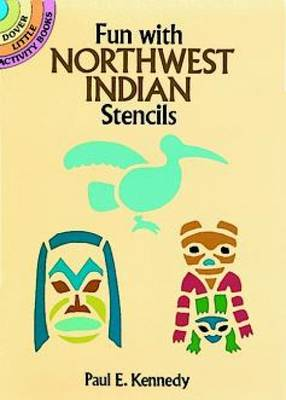 Fun with Northwest Indian Stencils by Paul E. Kennedy